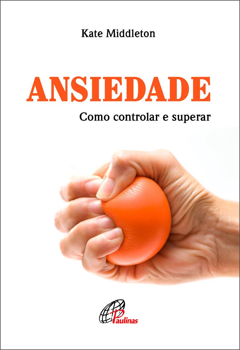 Ansiedade: como controlar e superar