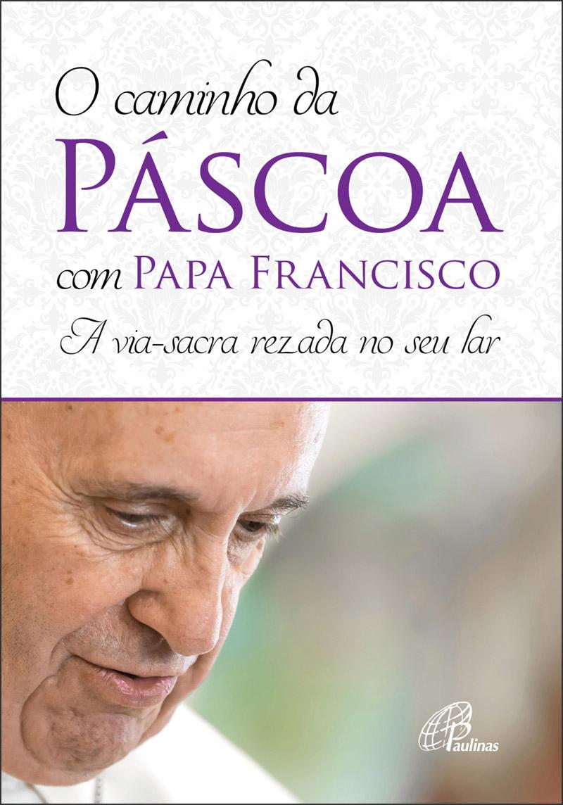 O caminho da Páscoa com Papa Francisco