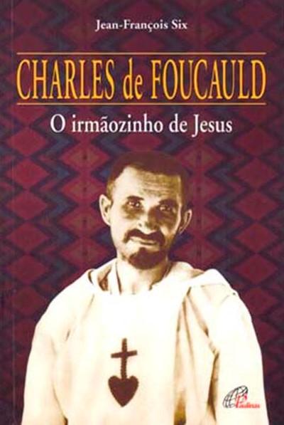 Charles de Foucauld: o irmãozinho de Jesus