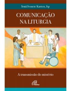 Comunicação na Liturgia: A transmissão do mistério