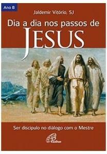 Dia a dia nos passos de Jesus - Ano B