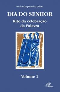 Dia do Senhor: Rito da celebração da Palavra - vol. 1