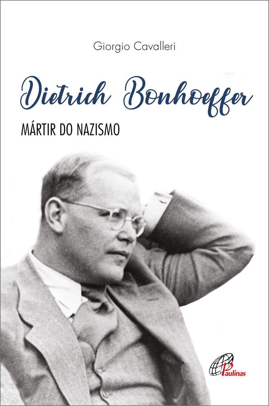 Dietrich Bonhoeffer: Teólogo e mártir do nazismo