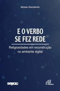 E o verbo se fez rede - Religiosidades em reconstrução no ambiente digital