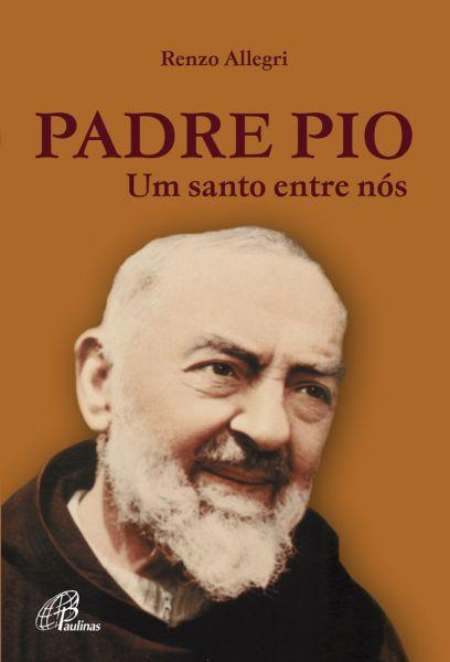 Padre Pio: um santo entre nós