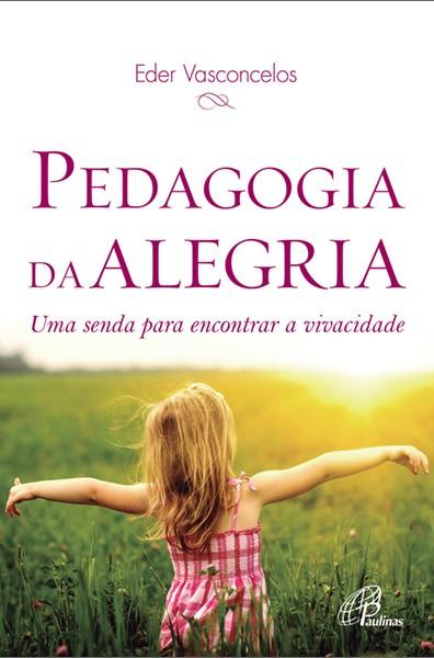 Pedagogia da alegria: Uma senda para encontrar a vivacidade