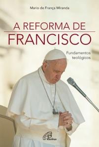 A Reforma de Francisco - Fundamentos teológicos