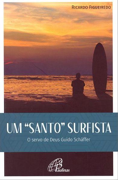 Um santo surfista: O servo de Deus Guido Schâffer